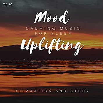 Mood Uplifting - Calming Music For Sleep, Relaxation And Study, Vol. 33