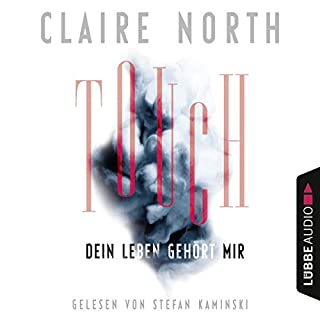 Touch: Dein Leben gehört mir                   By:                                                                                                                                 Claire North                               Narrated by:                                                                                                                                 Stefan Kaminski                      Length: 14 hrs and 21 mins     1 rating     Overall 4.0