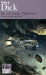 Un vaisseau fabuleux et autres voyages galactiques de Philip K. Dick