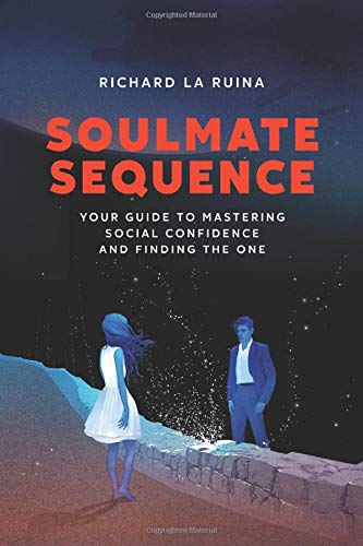 Soulmate Sequence: Your Guide to Mastering Social Confidence and Finding The One