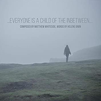 ...Everyone Is a Child of the Inbetween ...