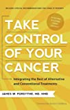 Take Control of Your Cancer: Integrating the Best of Alternative and Conventional Treatments (English Edition)