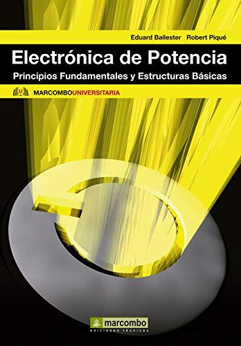 Electrónica de potencia: Principios Fundamentales y Estructuras Básicas (Marcombo universitaria nº 3)