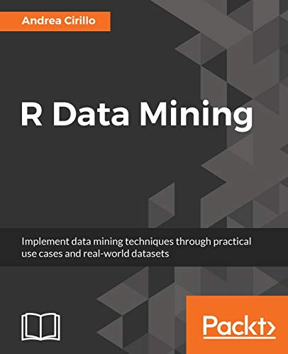 R Data Mining: Implement data mining techniques through practical use cases and real world datasets (English Edition)