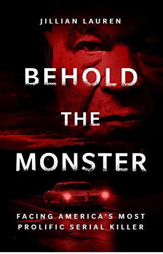 Behold the Monster: Facing America's Most Prolific Serial Killer