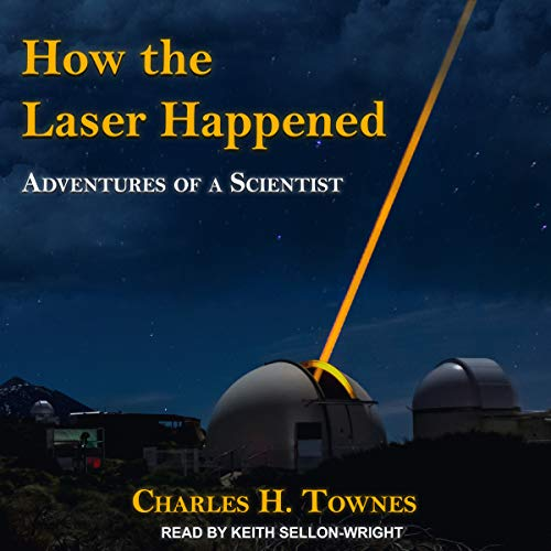 How the Laser Happened Audiobook By Charles H. Townes cover art