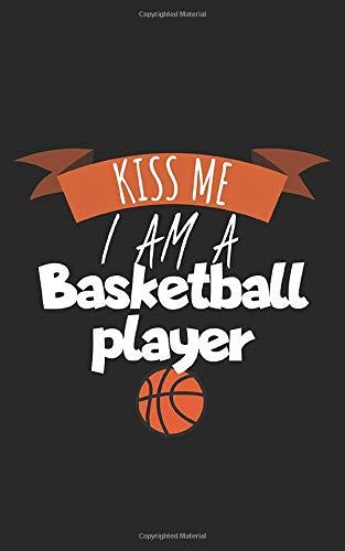 Kiss me i am a Basketball player: Notizbuch für Basketball Spieler mit Zeilen. Für Notizen, Skizzen, Zeichnungen, als Kalender oder Geschenk. Geeignet für Spielstände und Körbe.