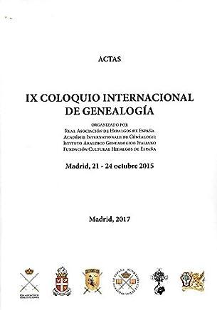 Actas IX Coloquio Internacional de Genealogía: (Madrid, 21-24 de octubre de 2015)