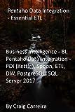 Pentaho Data Integration - Essential ETL: Business Intelligence - BI, Pentaho Data Integration - PDI (Kettle), Spoon, ETL, DW, PostgreSQL, SQL Server 2017 (English Edition)