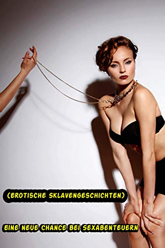 Eine neue Chance bei Sexabenteuern (Erotische Sklavengeschichten)
