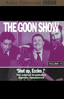 The Goon Show, Volume 12     Shut Up, Eccles!              By:                                                                                                                                 The Goons                               Narrated by:                                                                                                                                 The Goons                      Length: 2 hrs and 2 mins     10 ratings     Overall 4.7