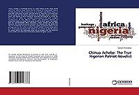 Chinua Achebe: The True Nigerian Patriot Novelist