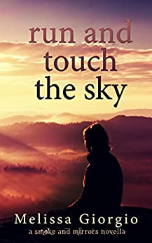 Run and Touch the Sky (Smoke and Mirrors Novella Book 2) by [Melissa Giorgio]