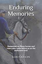 Enduring Memories: Remembering those horses and riders who came before us on the endurance trail