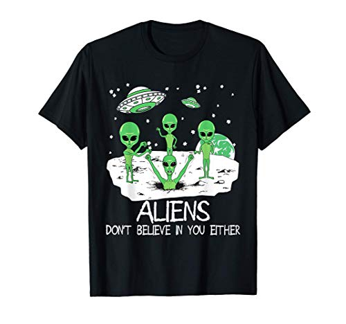 Alien Dont Believe In You Either Funny Alien T-Shirt