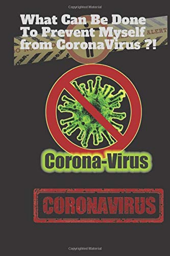 What Can Be Done To Prevent Myself from CoronaVirus ?!: Lined Journal Notebook, 6x9,110 pgs ,To Write in your Ideas and Thoughts ,a Nice Gift with a ... for Women ,Girls, Men,Boys from Wuhan Virus