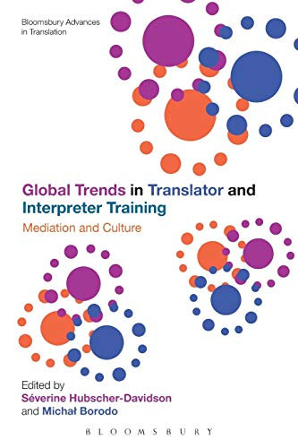 Global Trends in Translator and Interpreter Training: Mediation and Culture (Bloomsbury Advances in Translation)