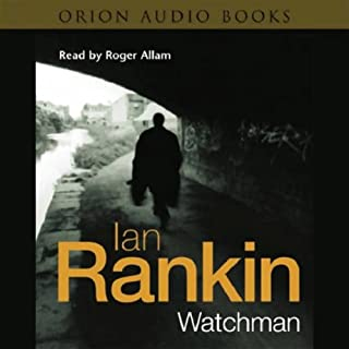 Watchman                   By:                                                                                                                                 Ian Rankin                               Narrated by:                                                                                                                                 Roger Allam                      Length: 6 hrs and 24 mins     19 ratings     Overall 4.1