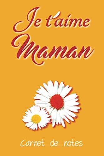 Je t'aime Maman: Carnet de notes pointillé/Cahier floral/Livre fête des mères/Cadeau pour noël ou anniversaire de sa maman/Journal intime maman/100 pages crème.
