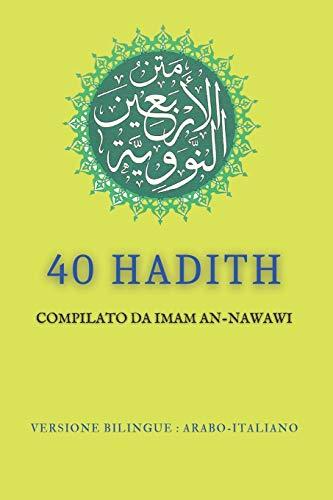 40 Hadith: compilato da Imam An-nawawi - VERSIONE BILINGUE : ARABO-ITALIANO