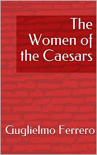 The Women of the Caesars (English Edition)