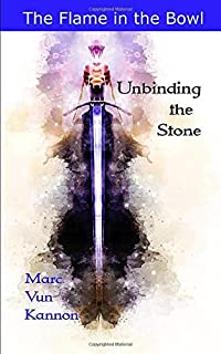 Unbinding the Stone (The Flame in the Bowl) (Volume 1)
