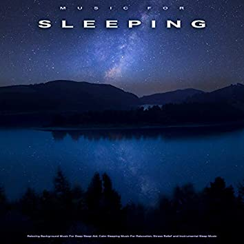 Music For Sleeping: Relaxing Background Music For Deep Sleep Aid, Calm Sleeping Music For Relaxation, Stress Relief and Instrumental Sleep Music