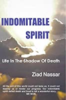 Indomitable Spirit: Life in the Shadow of Death