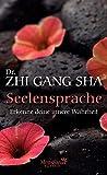 Seelensprache: Erkenne deine innere Wahrheit - Dr. Zhi Gang Sha