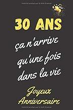 30 ans ça n'arrive qu'une fois dans la vie, joyeux anniversaire: Cadeau 30ème anniversaire, carnet de notes ligné, journal intime, Cadeau pour femme, homme de 30 ans (French Edition)