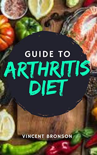 Guide to Arthritis Diet: Arthritis is the swelling and tenderness of one or more of your joints