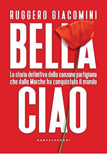 Bella ciao: La storia definitiva della canzone partigiana (Italian Edition)
