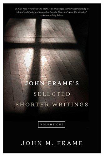 John Frame's Selected Shorter Writings, Volume 1 (English Edition)