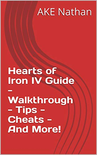 Hearts of Iron IV Guide - Walkthrough - Tips - Cheats - And More! (English Edition)