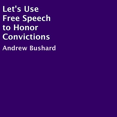 Let's Use Free Speech to Honor Convictions audiobook cover art