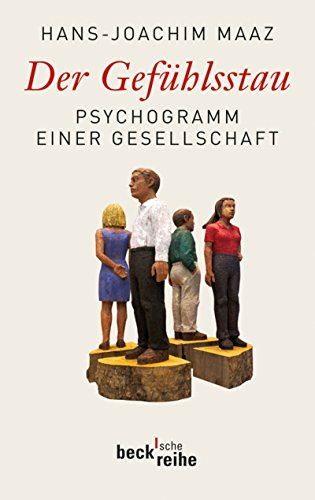 Der Gefühlsstau: Psychogramm einer Gesellschaft (Beck'sche Reihe 1821)