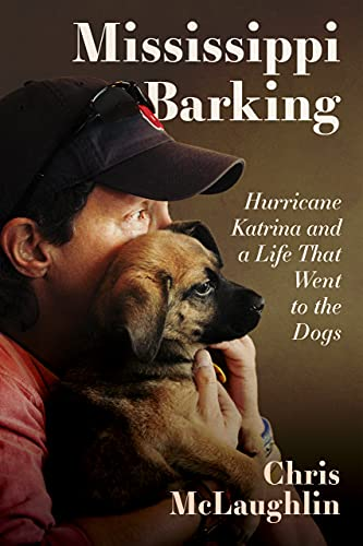 Mississippi Barking: Hurricane Katrina and a Life That Went to the Dogs