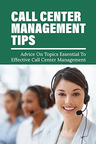 Call Center Management Tips: Advice On Topics Essential To Effective Call Center Management: How To Build A World-Class Customer Service Company (English Edition)