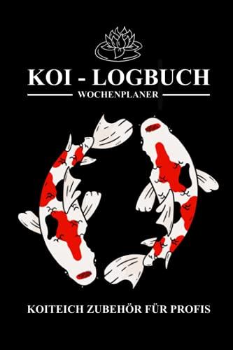 Koi Logbuch - Koiteich Zubehör für Profis: Wochenplaner und Notizbuch zum Ausfüllen - Technik Checkliste für den Gartenteich inkl. Koiteich Wassertest Tabelle - Koi Geschenke zur Koihaltung