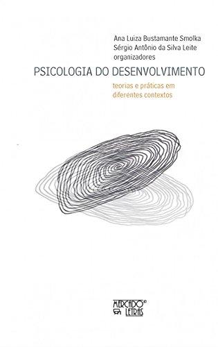 Psicologia do Desenvolvimento: Teorias e Práticas em Diferentes Contextos