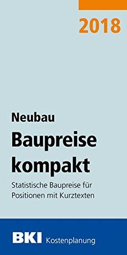 BKI Baupreise kompakt Neubau 2018: Statistische Baupreise für Positionen mit Kurztexten