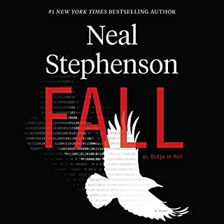 Fall, or Dodge in Hell     A Novel              Written by:                                                                                                                                 Neal Stephenson                           Length: 29 hrs     Not rated yet     Overall 0.0