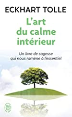L'art du calme intérieur - Un livre de sagesse qui nous ramène à l'essentiel d'Eckhart Tolle
