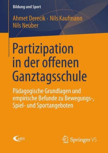 Partizipation in der offenen Ganztagsschule: Pädagogische Grundlagen und empirische Befunde zu Bewegungs-, Spiel- und Sportangeboten (Bildung und Sport 3)