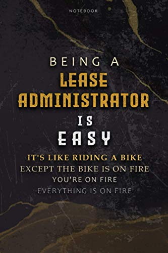 Lined Notebook Journal Being A Lease Administrator Is Easy It's Like Riding A Bike Except The Bike Is On Fire You're On Fire Everything Is On Fire: ... Paycheck Budget, Appointment, To Do List