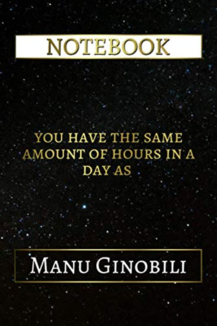 Notebook: You Have The Same Amount Of Hours In A Day As Manu Ginobili, 6x9 Lined Journal - 110 Pages - Soft Cover (Inspirational Notebooks)