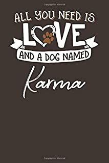 All You Need is Love and a Dog Named Karma: 6x9 Cute Karma Dog Name Notebook Journal Gift for Dog Lovers Owners