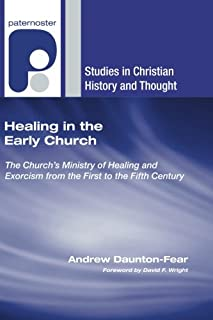 Healing in the Early Church: The Church's Ministry of Healing and Exorcism from the First to the Fifth Century (Studies in Christian History and Thought)