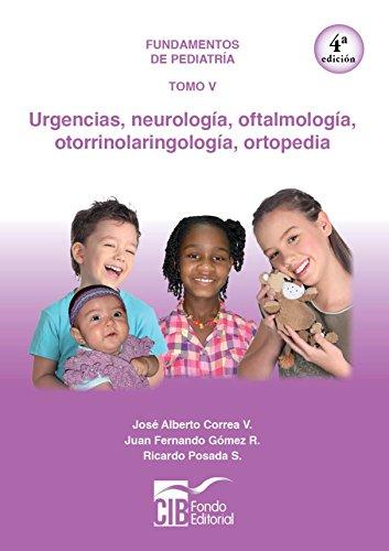 Fundamentos de pediatría Tomo V: Urgencias, neurología, oftalmología, otorrinolaringología, ortopedia