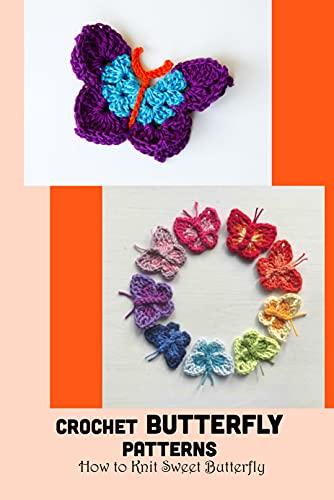 Crochet Butterfly Patterns: How to Knit Sweet Butterfly: Guide to Crochet Butterfly